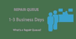 Repair Queue 1 to 3 Business Days